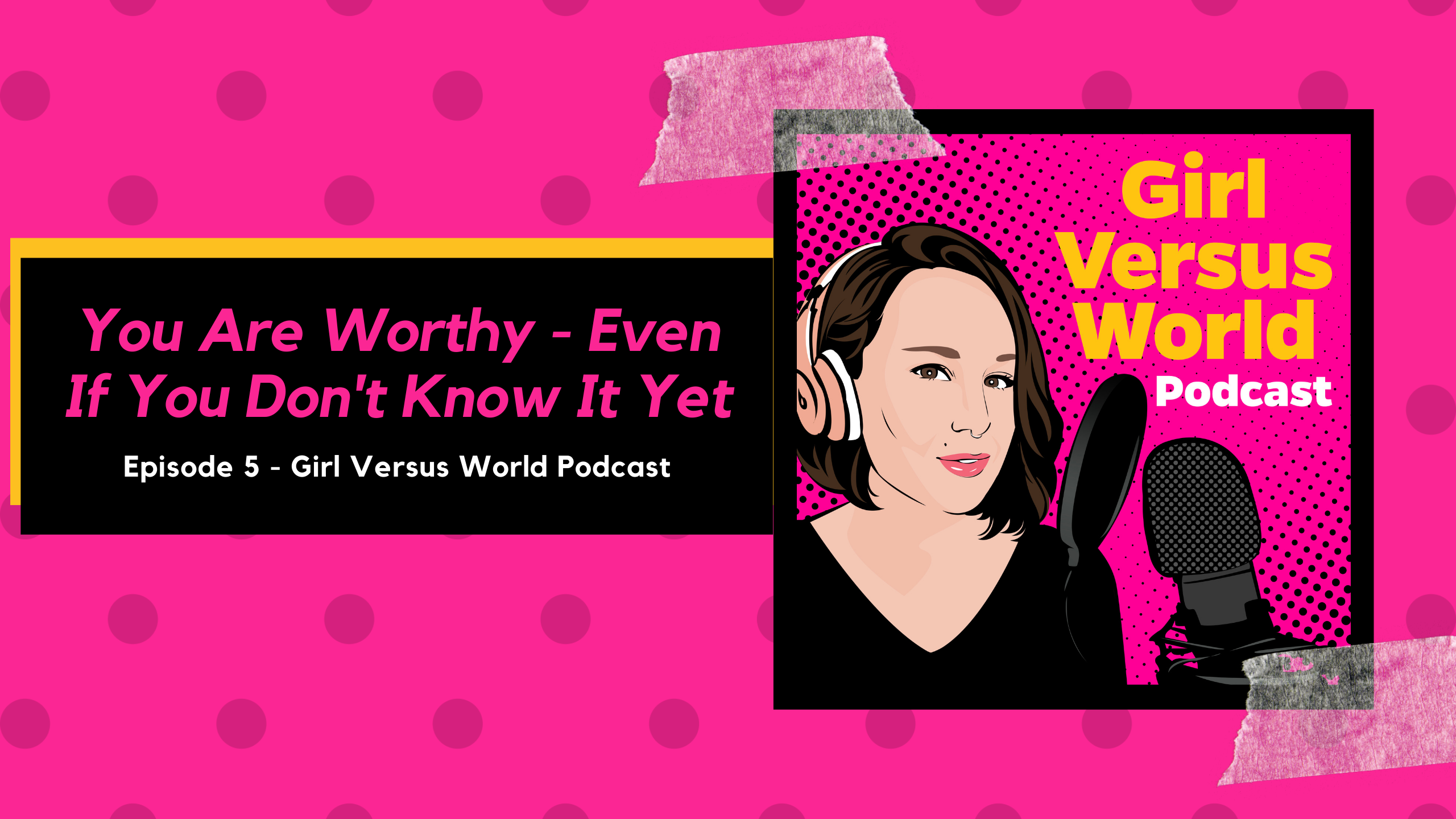 Podcast Episode 5: You Are Worthy Even If You Don't Believe It Yet