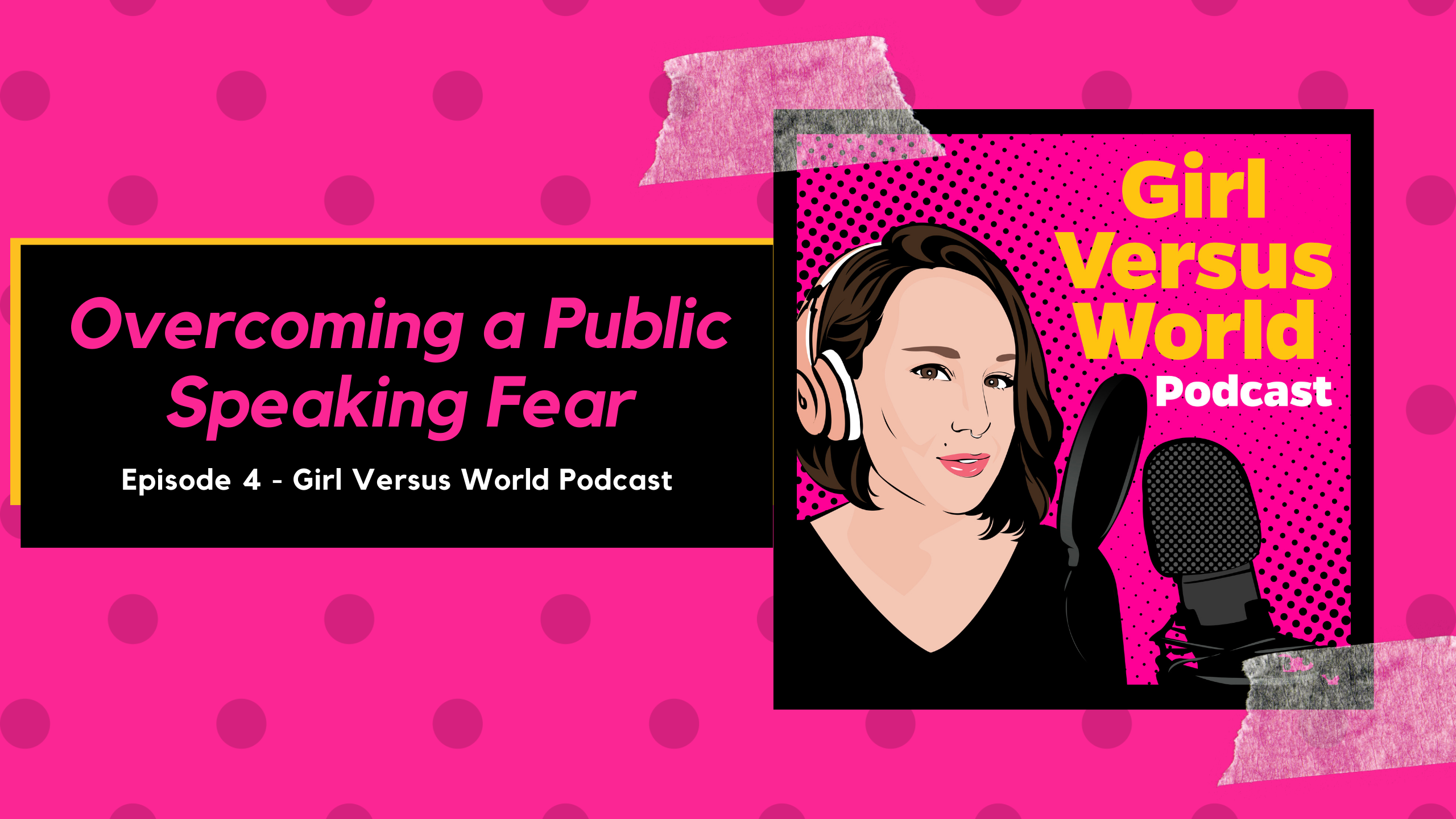 Podcast Episode 4: Overcoming a Public Speaking Fear
