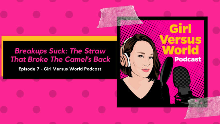 Podcast Episode 7: Breakups Suck – The Straw That Broke The Camels Back